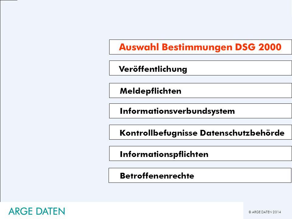 © ARGE DATEN 2014 ARGE DATEN Veröffentlichung Informationsverbundsystem Kontrollbefugnisse Datenschutzbehörde Auswahl Bestimmungen DSG 2000 Meldepflic