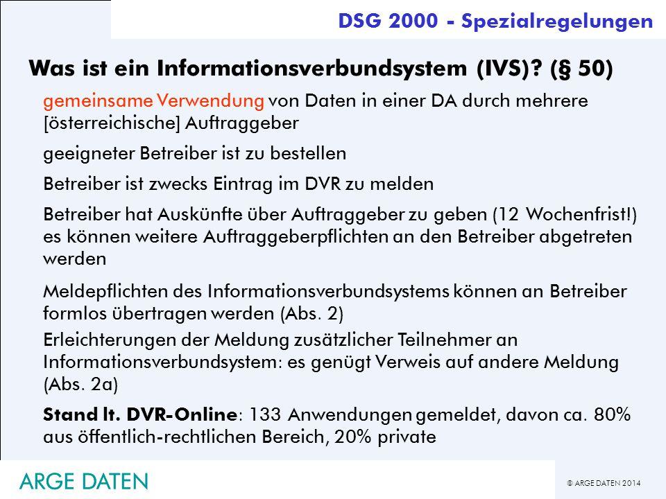 © ARGE DATEN 2014 ARGE DATEN Was ist ein Informationsverbundsystem (IVS)? (§ 50) gemeinsame Verwendung von Daten in einer DA durch mehrere [österreich