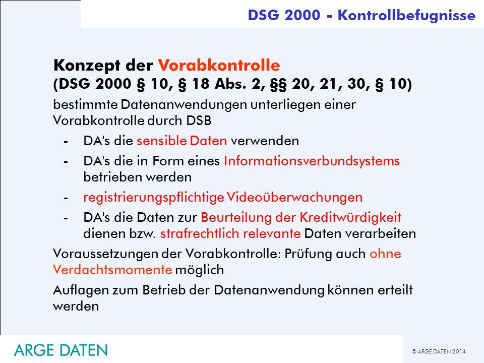 © ARGE DATEN 2014 ARGE DATEN DSG 2000 - Kontrollbefugnisse Konzept der Vorabkontrolle (DSG 2000 § 10, § 18 Abs. 2, §§ 20, 21, 30, § 10) bestimmte Date