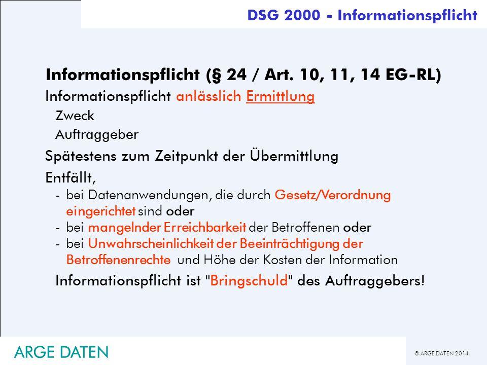 © ARGE DATEN 2014 ARGE DATEN Informationspflicht (§ 24 / Art. 10, 11, 14 EG-RL) Informationspflicht anlässlich Ermittlung Zweck Auftraggeber Spätesten