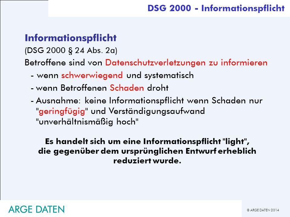 © ARGE DATEN 2014 ARGE DATEN Informationspflicht (DSG 2000 § 24 Abs. 2a) Betroffene sind von Datenschutzverletzungen zu informieren - wenn schwerwiege