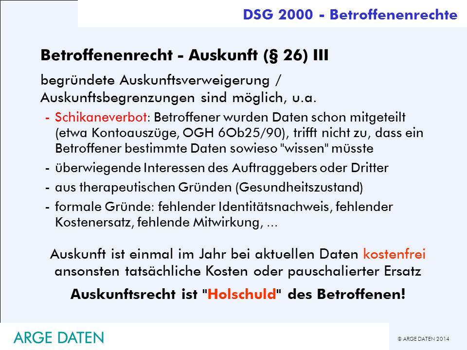 © ARGE DATEN 2014 ARGE DATEN Betroffenenrecht - Auskunft (§ 26) III begründete Auskunftsverweigerung / Auskunftsbegrenzungen sind möglich, u.a. -Schik