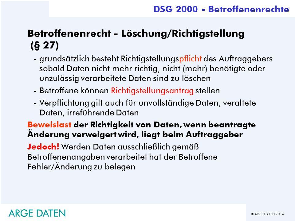 © ARGE DATEN 2014 ARGE DATEN Betroffenenrecht - Löschung/Richtigstellung (§ 27) -grundsätzlich besteht Richtigstellungspflicht des Auftraggebers sobal