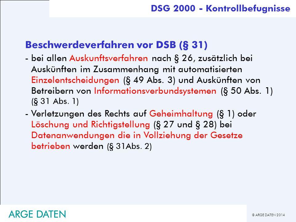 © ARGE DATEN 2014 ARGE DATEN Beschwerdeverfahren vor DSB (§ 31) -bei allen Auskunftsverfahren nach § 26, zusätzlich bei Auskünften im Zusammenhang mit