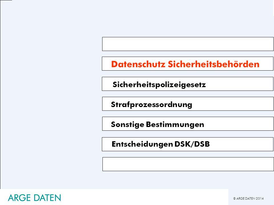 © ARGE DATEN 2014 ARGE DATEN Datenschutz Sicherheitsbehörden Sicherheitspolizeigesetz Strafprozessordnung Sonstige Bestimmungen Entscheidungen DSK/DSB