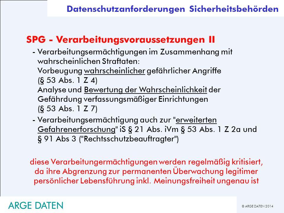 © ARGE DATEN 2014 ARGE DATEN Datenschutzanforderungen Sicherheitsbehörden SPG - Verarbeitungsvoraussetzungen II -Verarbeitungsermächtigungen im Zusamm