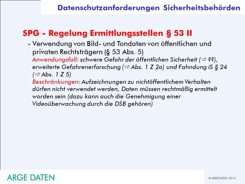 © ARGE DATEN 2014 ARGE DATEN SPG - Regelung Ermittlungsstellen § 53 II -Verwendung von Bild- und Tondaten von öffentlichen und privaten Rechtsträgern