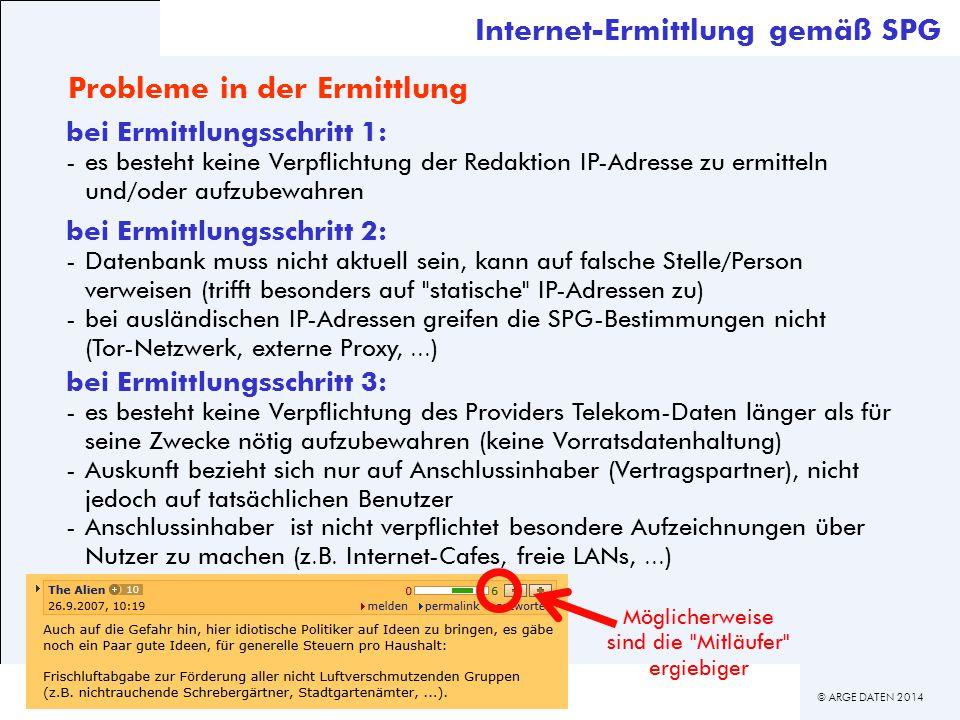 © ARGE DATEN 2014 ARGE DATEN Internet-Ermittlung gemäß SPG Probleme in der Ermittlung bei Ermittlungsschritt 1: -es besteht keine Verpflichtung der Re