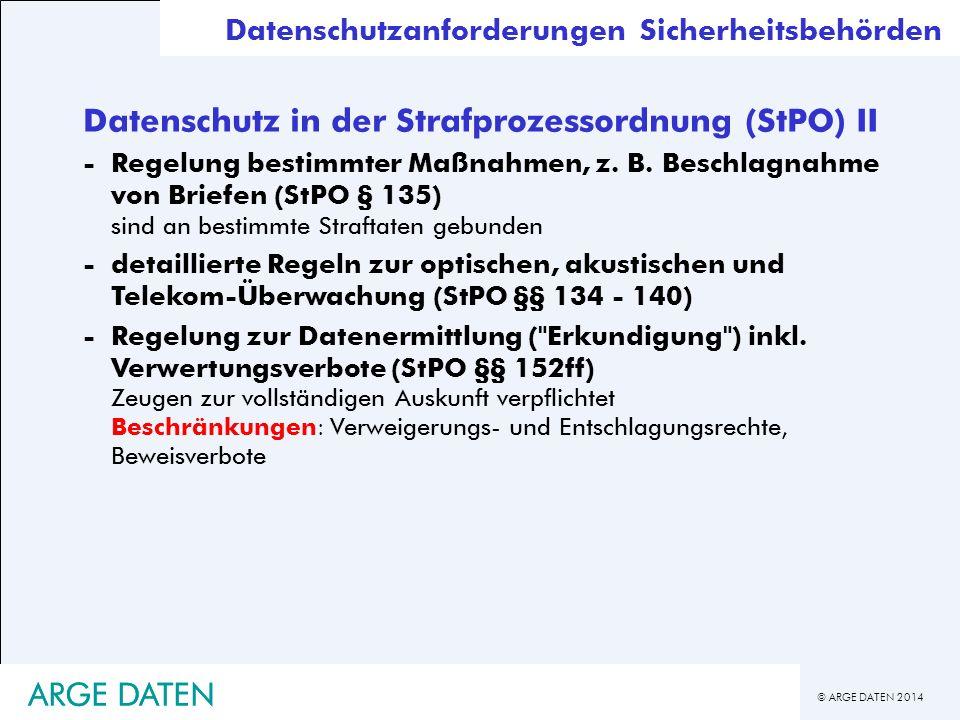 © ARGE DATEN 2014 ARGE DATEN Datenschutz in der Strafprozessordnung (StPO) II -Regelung bestimmter Maßnahmen, z. B. Beschlagnahme von Briefen (StPO §