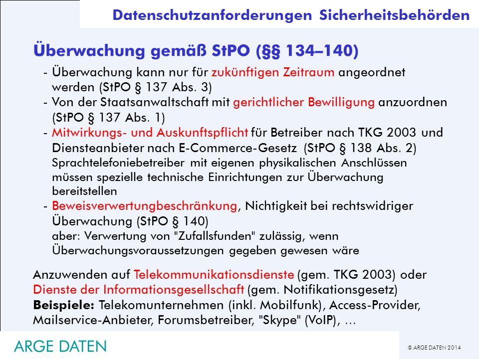 © ARGE DATEN 2014 Überwachung gemäß StPO (§§ 134–140) -Überwachung kann nur für zukünftigen Zeitraum angeordnet werden (StPO § 137 Abs. 3) -Von der St