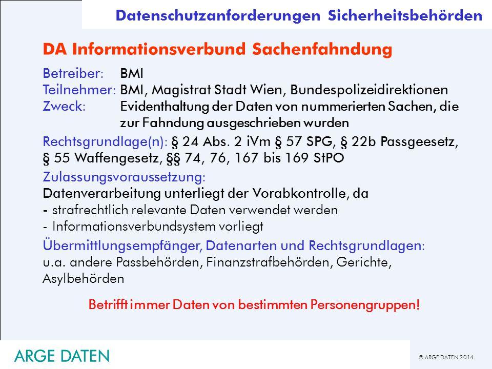 © ARGE DATEN 2014 ARGE DATEN DA Informationsverbund Sachenfahndung Betreiber:BMI Teilnehmer: BMI, Magistrat Stadt Wien, Bundespolizeidirektionen Zweck