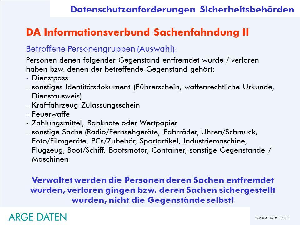 © ARGE DATEN 2014 ARGE DATEN DA Informationsverbund Sachenfahndung II Betroffene Personengruppen (Auswahl): Personen denen folgender Gegenstand entfre
