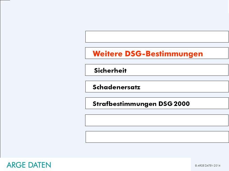 © ARGE DATEN 2014 ARGE DATEN Weitere DSG-Bestimmungen Sicherheit Schadenersatz Strafbestimmungen DSG 2000 ARGE DATEN