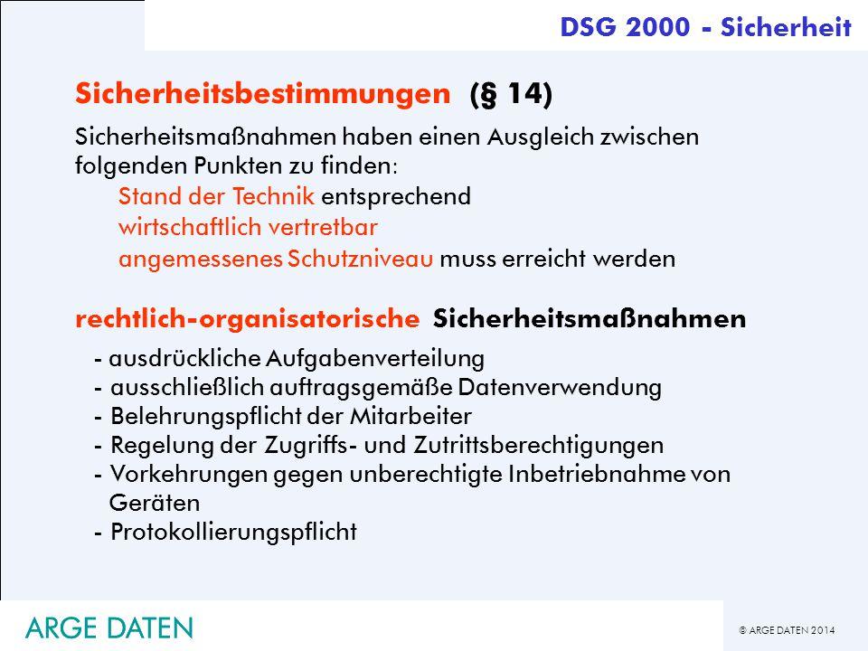 © ARGE DATEN 2014 ARGE DATEN DSG 2000 - Sicherheit Sicherheitsbestimmungen (§ 14) Sicherheitsmaßnahmen haben einen Ausgleich zwischen folgenden Punkte