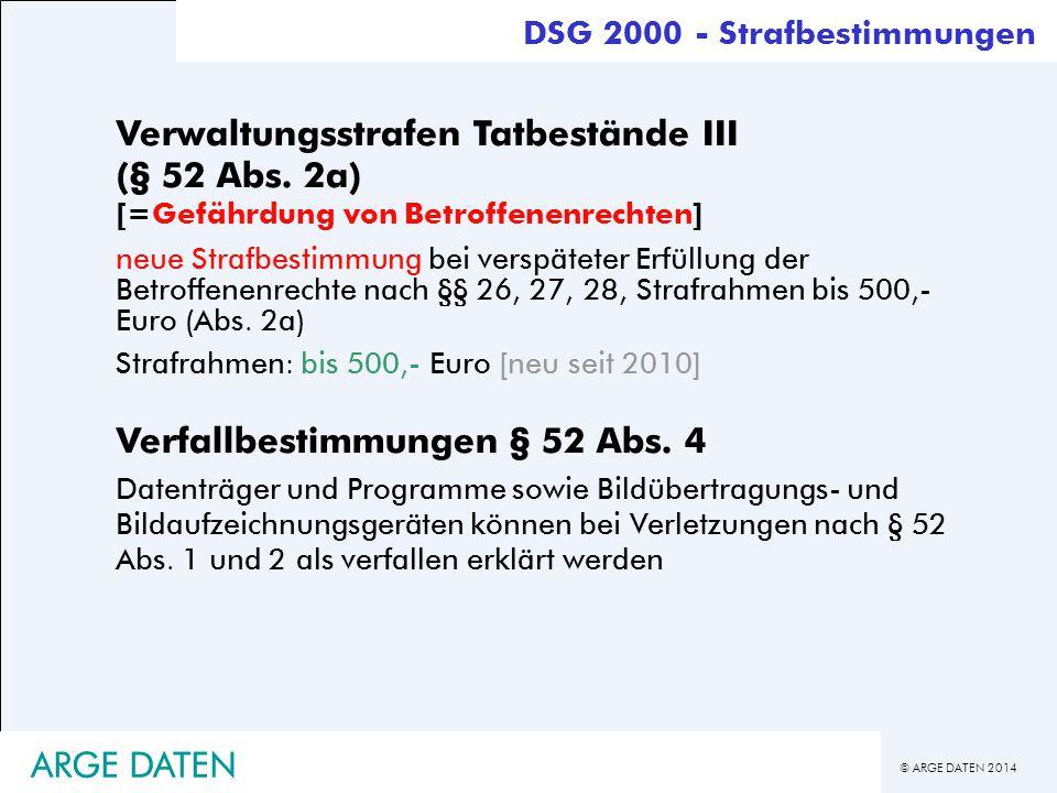 © ARGE DATEN 2014 ARGE DATEN Verwaltungsstrafen Tatbestände III (§ 52 Abs. 2a) [=Gefährdung von Betroffenenrechten] neue Strafbestimmung bei verspätet