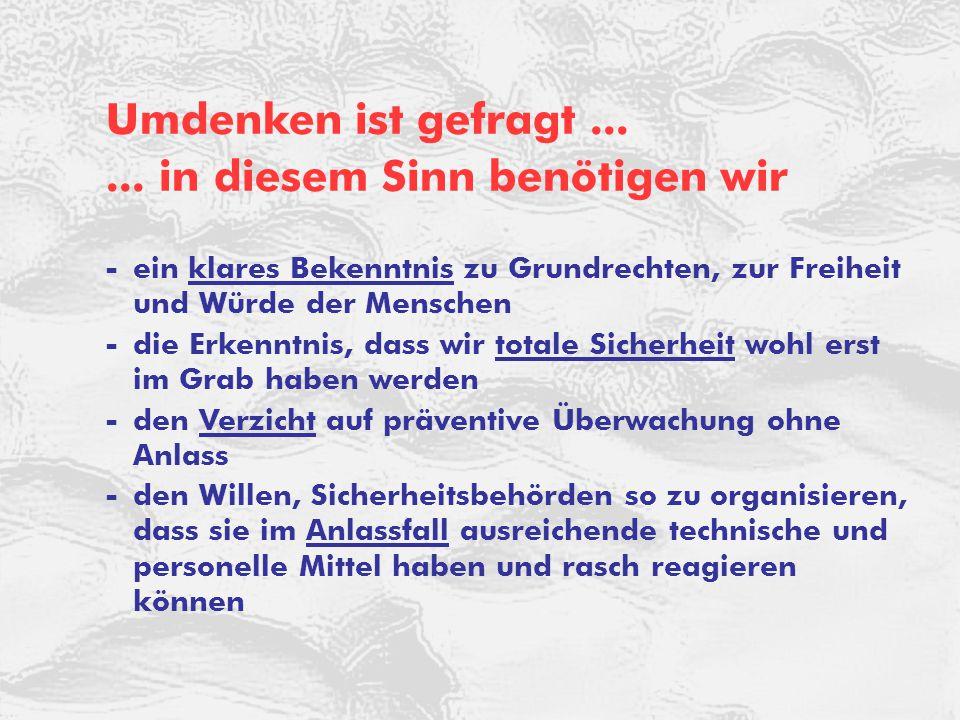 © ARGE DATEN 2014 ARGE DATEN Umdenken ist gefragt...... in diesem Sinn benötigen wir -ein klares Bekenntnis zu Grundrechten, zur Freiheit und Würde de