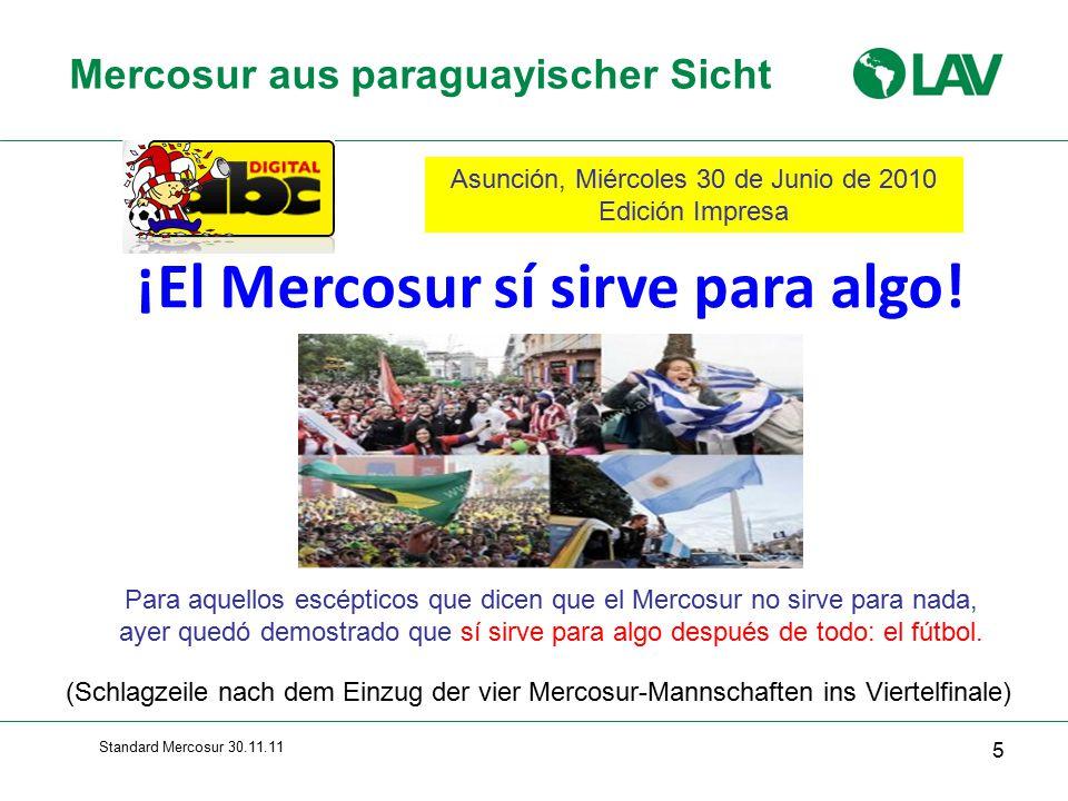 Standard Mercosur 30.11.11 Mercosur aus paraguayischer Sicht 5 Asunción, Miércoles 30 de Junio de 2010 Edición Impresa ¡El Mercosur sí sirve para algo.