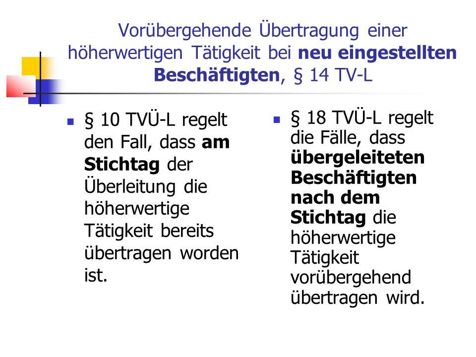 Vorübergehende Übertragung einer höherwertigen Tätigkeit bei neu eingestellten Beschäftigten, § 14 TV-L § 10 TVÜ-L regelt den Fall, dass am Stichtag der Überleitung die höherwertige Tätigkeit bereits übertragen worden ist.