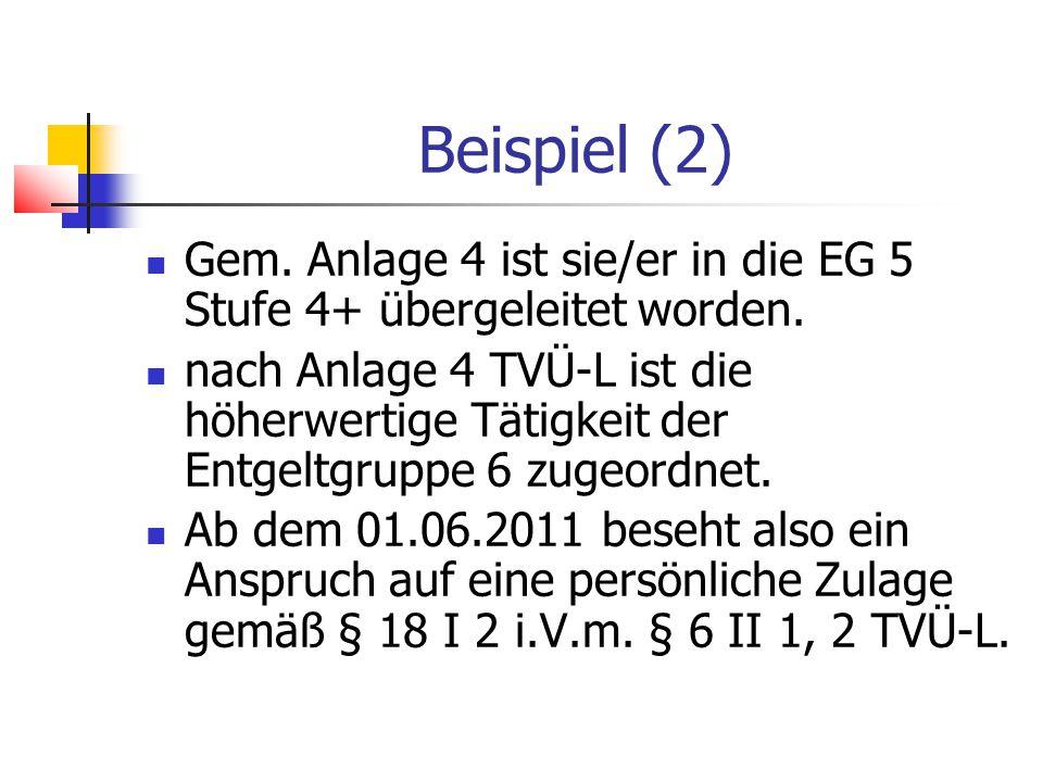Beispiel (2) Gem.Anlage 4 ist sie/er in die EG 5 Stufe 4+ übergeleitet worden.