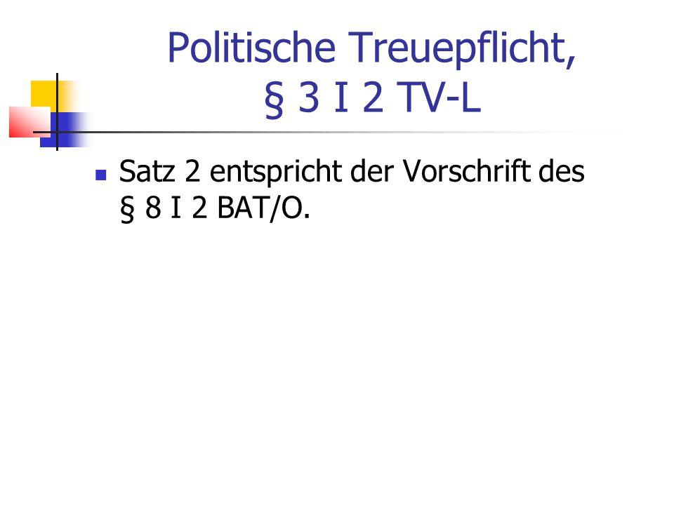 Politische Treuepflicht, § 3 I 2 TV-L Satz 2 entspricht der Vorschrift des § 8 I 2 BAT/O.