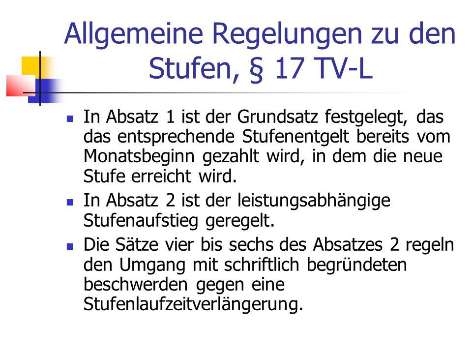 Allgemeine Regelungen zu den Stufen, § 17 TV-L In Absatz 1 ist der Grundsatz festgelegt, das das entsprechende Stufenentgelt bereits vom Monatsbeginn gezahlt wird, in dem die neue Stufe erreicht wird.