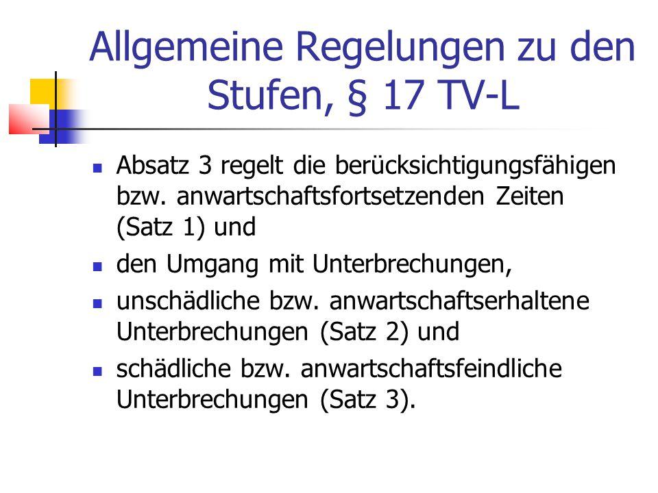 Allgemeine Regelungen zu den Stufen, § 17 TV-L Absatz 3 regelt die berücksichtigungsfähigen bzw.