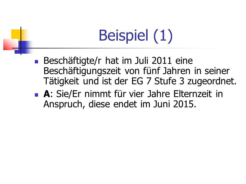Beispiel (1) Beschäftigte/r hat im Juli 2011 eine Beschäftigungszeit von fünf Jahren in seiner Tätigkeit und ist der EG 7 Stufe 3 zugeordnet.