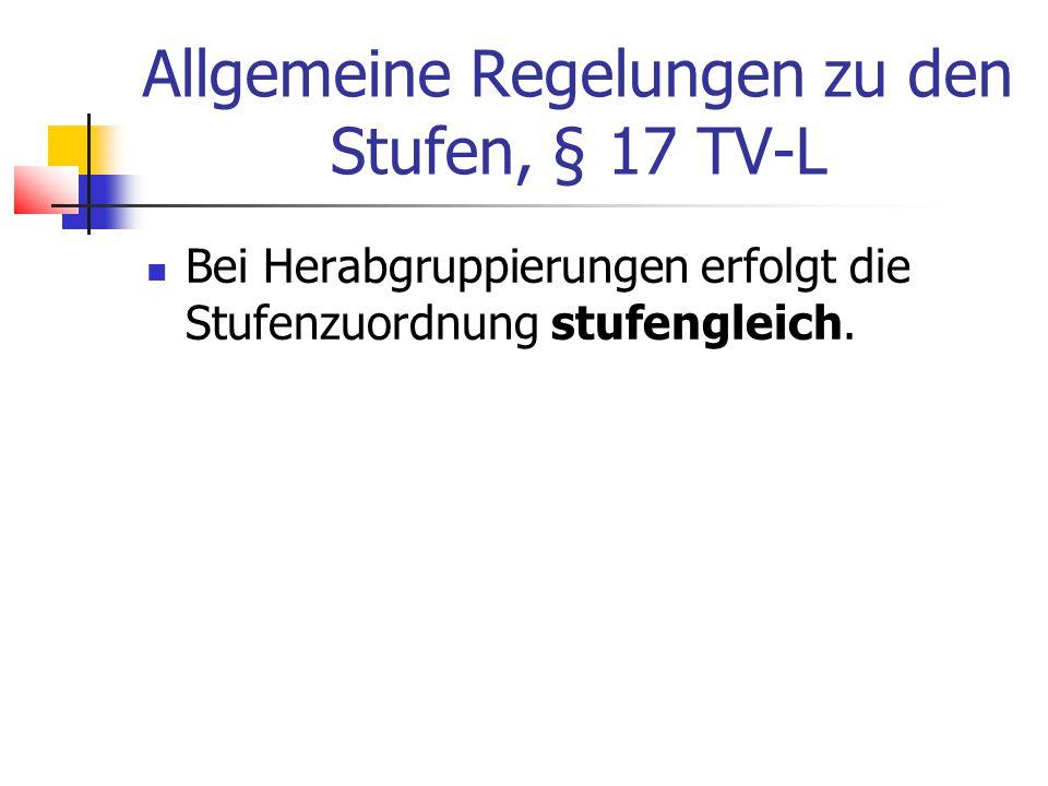 Allgemeine Regelungen zu den Stufen, § 17 TV-L Bei Herabgruppierungen erfolgt die Stufenzuordnung stufengleich.