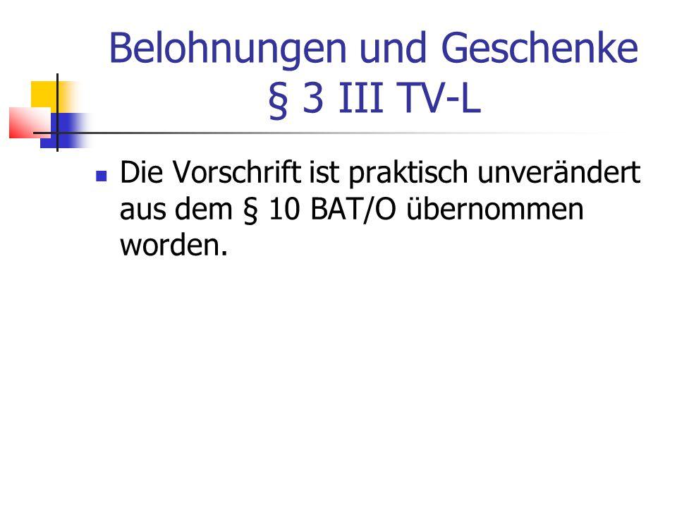 Belohnungen und Geschenke § 3 III TV-L Die Vorschrift ist praktisch unverändert aus dem § 10 BAT/O übernommen worden.