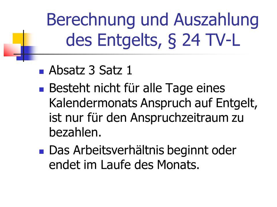 Berechnung und Auszahlung des Entgelts, § 24 TV-L Absatz 3 Satz 1 Besteht nicht für alle Tage eines Kalendermonats Anspruch auf Entgelt, ist nur für den Anspruchzeitraum zu bezahlen.