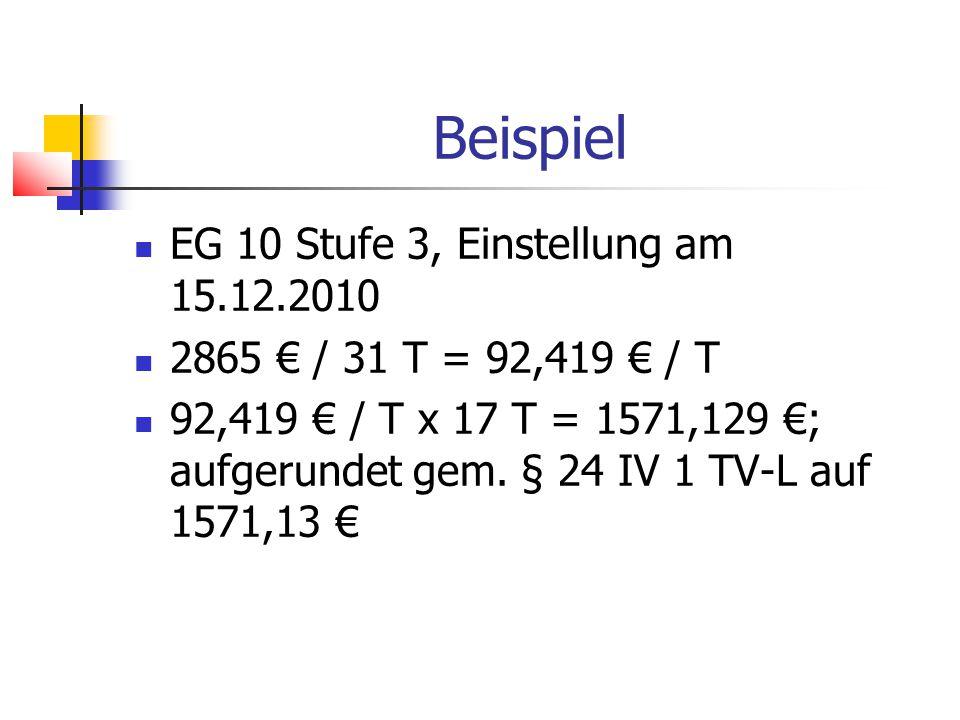 Beispiel EG 10 Stufe 3, Einstellung am 15.12.2010 2865 € / 31 T = 92,419 € / T 92,419 € / T x 17 T = 1571,129 €; aufgerundet gem.