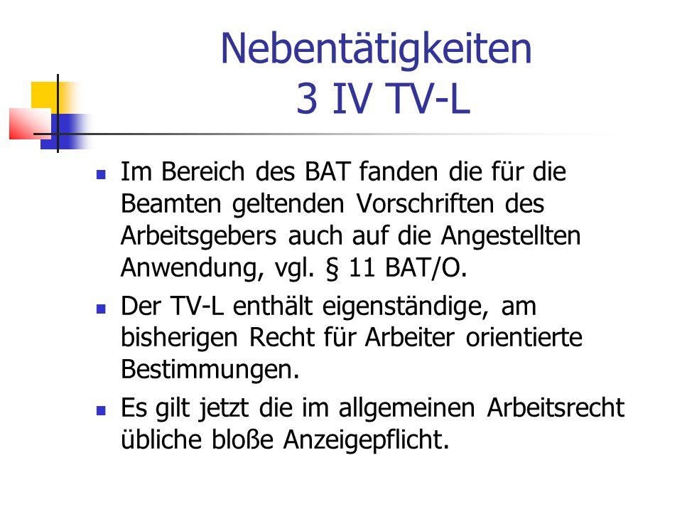 Nebentätigkeiten 3 IV TV-L Im Bereich des BAT fanden die für die Beamten geltenden Vorschriften des Arbeitsgebers auch auf die Angestellten Anwendung, vgl.