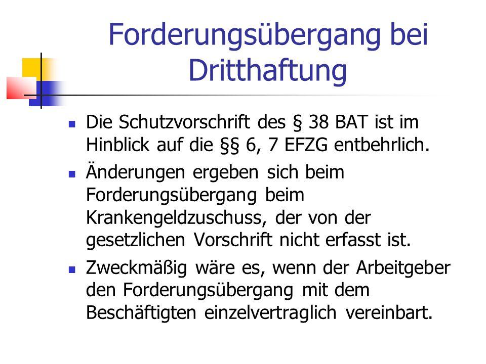 Forderungsübergang bei Dritthaftung Die Schutzvorschrift des § 38 BAT ist im Hinblick auf die §§ 6, 7 EFZG entbehrlich.