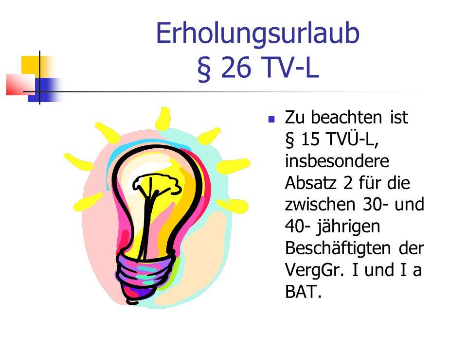 Erholungsurlaub § 26 TV-L Zu beachten ist § 15 TVÜ-L, insbesondere Absatz 2 für die zwischen 30- und 40- jährigen Beschäftigten der VergGr.