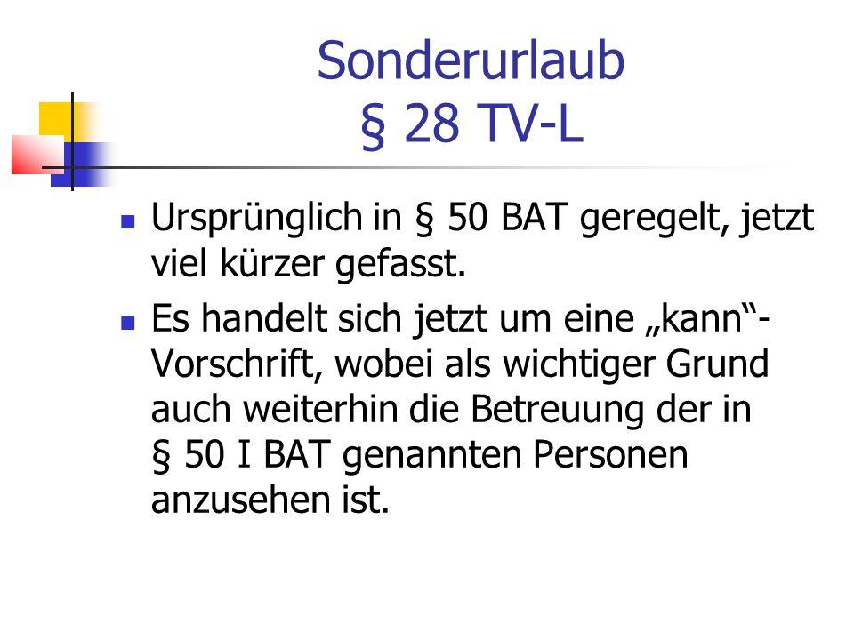 Sonderurlaub § 28 TV-L Ursprünglich in § 50 BAT geregelt, jetzt viel kürzer gefasst.