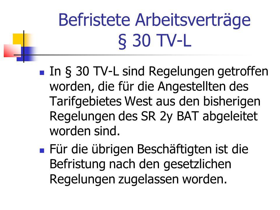 Befristete Arbeitsverträge § 30 TV-L In § 30 TV-L sind Regelungen getroffen worden, die für die Angestellten des Tarifgebietes West aus den bisherigen Regelungen des SR 2y BAT abgeleitet worden sind.