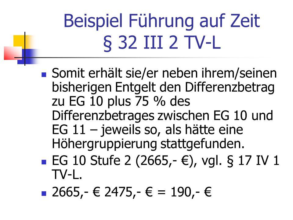 Beispiel Führung auf Zeit § 32 III 2 TV-L Somit erhält sie/er neben ihrem/seinen bisherigen Entgelt den Differenzbetrag zu EG 10 plus 75 % des Differenzbetrages zwischen EG 10 und EG 11 – jeweils so, als hätte eine Höhergruppierung stattgefunden.