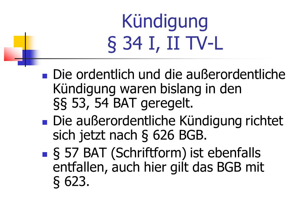 Kündigung § 34 I, II TV-L Die ordentlich und die außerordentliche Kündigung waren bislang in den §§ 53, 54 BAT geregelt.