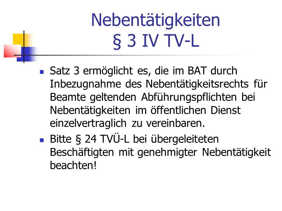 Nebentätigkeiten § 3 IV TV-L Satz 3 ermöglicht es, die im BAT durch Inbezugnahme des Nebentätigkeitsrechts für Beamte geltenden Abführungspflichten bei Nebentätigkeiten im öffentlichen Dienst einzelvertraglich zu vereinbaren.