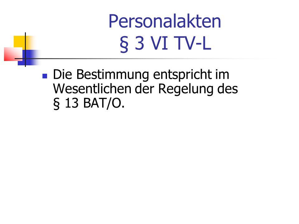 Personalakten § 3 VI TV-L Die Bestimmung entspricht im Wesentlichen der Regelung des § 13 BAT/O.