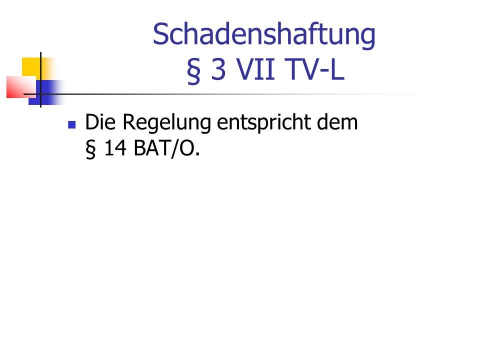 Schadenshaftung § 3 VII TV-L Die Regelung entspricht dem § 14 BAT/O.