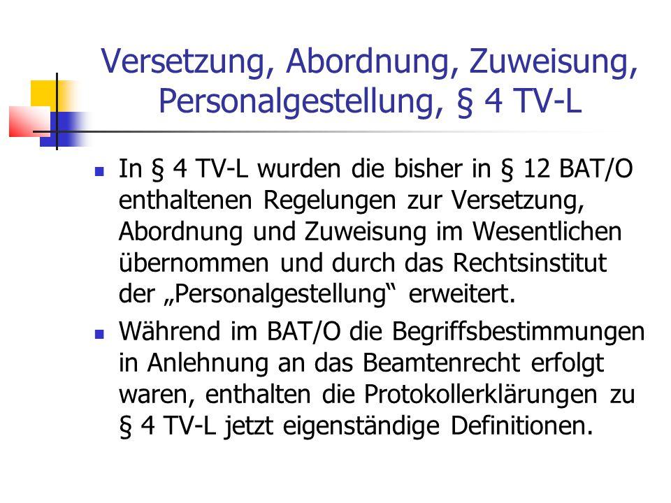 """Versetzung, Abordnung, Zuweisung, Personalgestellung, § 4 TV-L In § 4 TV-L wurden die bisher in § 12 BAT/O enthaltenen Regelungen zur Versetzung, Abordnung und Zuweisung im Wesentlichen übernommen und durch das Rechtsinstitut der """"Personalgestellung erweitert."""