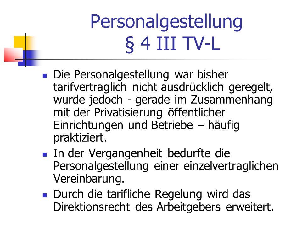 Personalgestellung § 4 III TV-L Die Personalgestellung war bisher tarifvertraglich nicht ausdrücklich geregelt, wurde jedoch - gerade im Zusammenhang mit der Privatisierung öffentlicher Einrichtungen und Betriebe – häufig praktiziert.