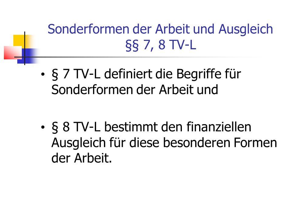 Sonderformen der Arbeit und Ausgleich §§ 7, 8 TV-L § 7 TV-L definiert die Begriffe für Sonderformen der Arbeit und § 8 TV-L bestimmt den finanziellen Ausgleich für diese besonderen Formen der Arbeit.