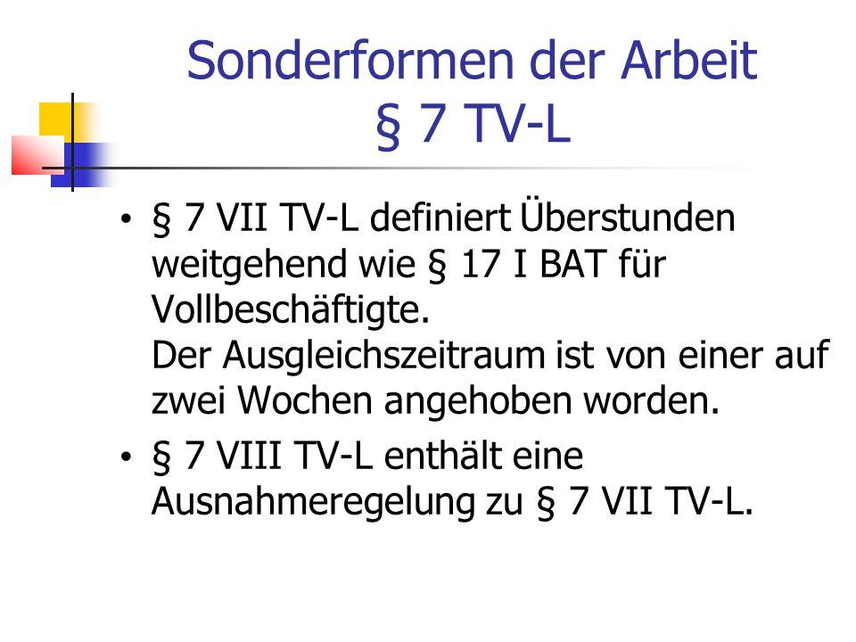 Sonderformen der Arbeit § 7 TV-L § 7 VII TV-L definiert Überstunden weitgehend wie § 17 I BAT für Vollbeschäftigte.