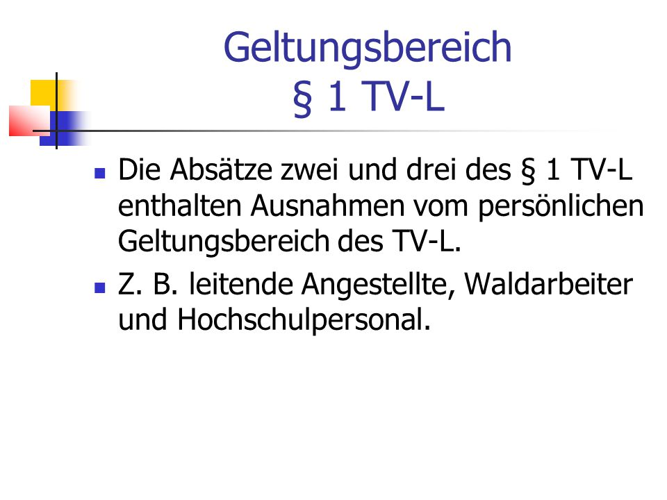 Geltungsbereich § 1 TV-L Die Absätze zwei und drei des § 1 TV-L enthalten Ausnahmen vom persönlichen Geltungsbereich des TV-L.