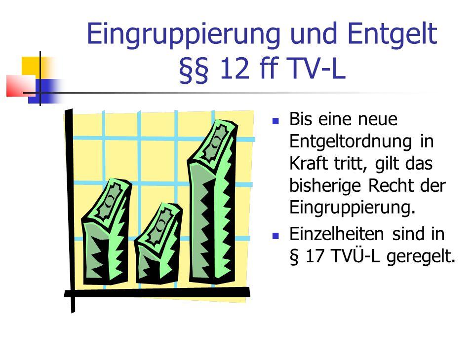 Eingruppierung und Entgelt §§ 12 ff TV-L Bis eine neue Entgeltordnung in Kraft tritt, gilt das bisherige Recht der Eingruppierung.