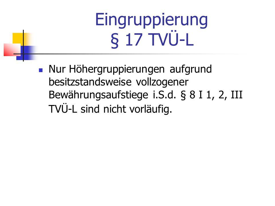 Eingruppierung § 17 TVÜ-L Nur Höhergruppierungen aufgrund besitzstandsweise vollzogener Bewährungsaufstiege i.S.d.