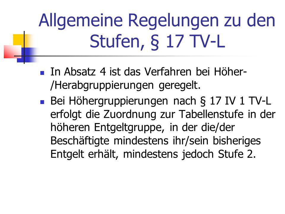 Allgemeine Regelungen zu den Stufen, § 17 TV-L In Absatz 4 ist das Verfahren bei Höher- /Herabgruppierungen geregelt.