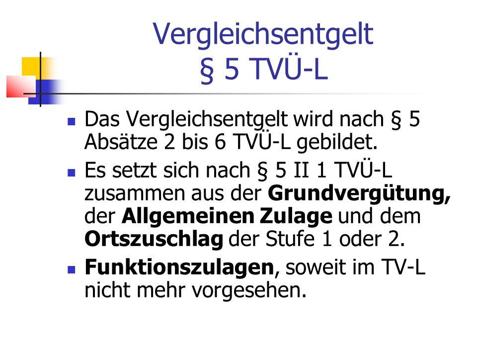 Vergleichsentgelt § 5 TVÜ-L Das Vergleichsentgelt wird nach § 5 Absätze 2 bis 6 TVÜ-L gebildet.
